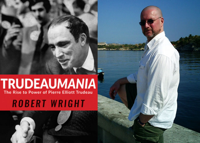 Robert Wright, author of Trudeaumania: The Rise to Power of Pierre Elliott Trudeau.